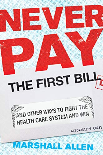 Image of Never Pay the First Bill: And Other Ways to Fight the Health Care System and Win