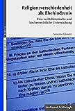 Religionsverschiedenheit als Ehehindernis. Eine rechtshistorische und kirchenrechtliche Untersuchung (Kirchen- und Staatskirchenrecht) - Susanne Ganster