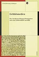 Gefuehlsmedien: Das Nuernberger Ehepaar Paumgartner und seine Familienbriefe um 1600