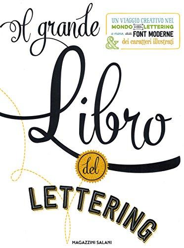Il grande libro del lettering. Un viaggio creativo nel mondo del lettering a mano, delle font moderne & dei caratteri illustrati