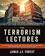 The Terrorism Lectures, 3rd ed.: A Comprehensive Collection for the Student of Terrorism, Counterterrorism, and National S...