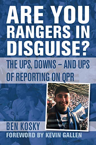 Are you Rangers in Disguise? The Ups and Downs and Ups of Reporting on QPR: The Ups, Downs - and Ups of Reporting on QPR