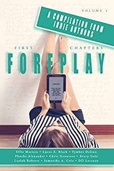 First Chapters: Foreplay: Volume 3 by [Samantha A.  Cole, Ellie  Masters, Phoebe  Alexander, Tymber  Dalton, Chris  Genovese, Avery  Gale, Laylah Roberts, DD Lorenzo]