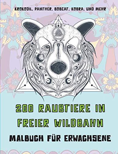 200 Raubtiere in freier Wildbahn - Malbuch für Erwachsene - Krokodil, Panther, Bobcat, Kobra, und mehr