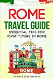 Rome Travel Guide: Essential Tips for First-Timers in Rome
