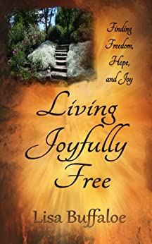 Living Joyfully Free: Devotional (Finding freedom, hope, and joy in the journey Book 1) by [Lisa Buffaloe]