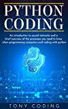 Python Coding: An introduction to neural networks and a brief overview of the processes you need to know when programming computers and coding with python (English Edition)