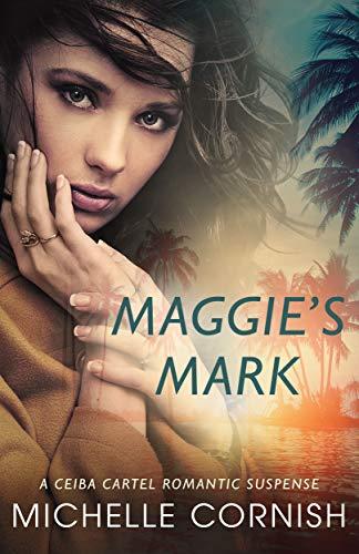 Maggie's Mark (Ceiba Cartel Book 1) by [Michelle Cornish]