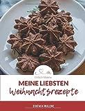 Meine Weihnachtsbäckerei: 30 beliebte Weihnachtsrezepte für Plätzchen, Kekse und Kuchen