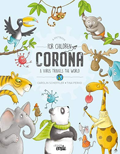 Corona, a virus travels the world! A factbook for children about how to deal with the Coronavirus: Certified by the society of health, Germany (English Edition)