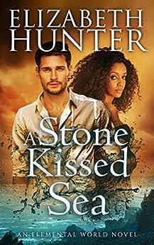 A Stone-Kissed Sea: An Elemental Vampire Romance (Elemental World Book 4) by [Elizabeth Hunter]