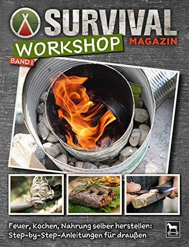 Survival Magazin Workshop Band 1: Feuer, Kochen, Nahrung selber herstellen: Step-by-Step-Anleitungen für draußen