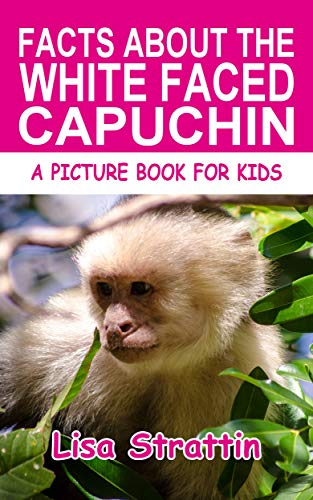 Facts About the White Faced Capuchin (A Picture Book for Kids, Vol 374) (English Edition)