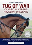 Tug of War: Classical Versus Modern Dressage: Why Classical Training Works and How Incorrect Modern Riding Negatively Affects Horses' Health