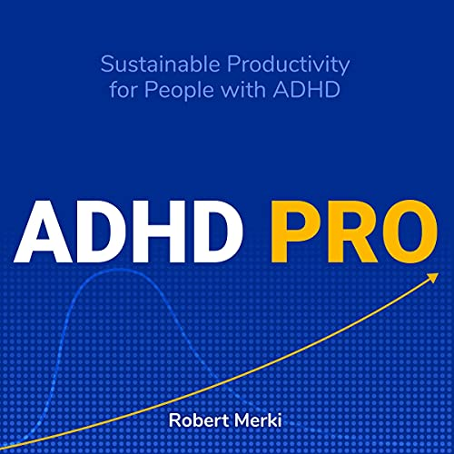 ADHD Pro: Sustainable Productivity for People with ADHD Audiobook By Robert Merki cover art