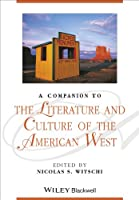 A Companion to the Literature and Culture of the American West (Blackwell Companions to Literature and Culture)