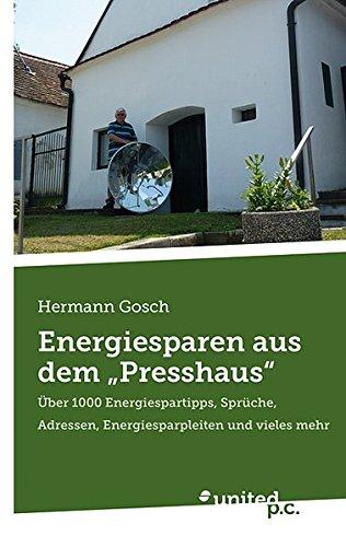 Energiesparen aus dem 'Presshaus': Über 1000 Energiespartipps, Sprüche, Adressen, Energiesparpleiten und vieles mehr