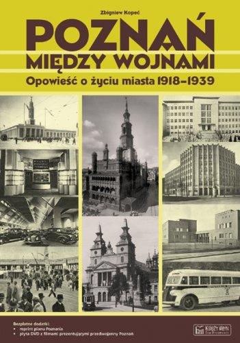 POZNAŃ MIĘDZY WOJNAMI. OPOWIEŚĆ O ŻYCIU MIASTA: Opowieść o życiu miasta 1918-1939