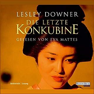 Die letzte Konkubine                   Autor:                                                                                                                                 Lesley Downer                               Sprecher:                                                                                                                                 Eva Mattes                      Spieldauer: 7 Std. und 15 Min.     62 Bewertungen     Gesamt 3,9