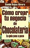 Cómo crear tu negocio de chocolatería: Paso a Paso