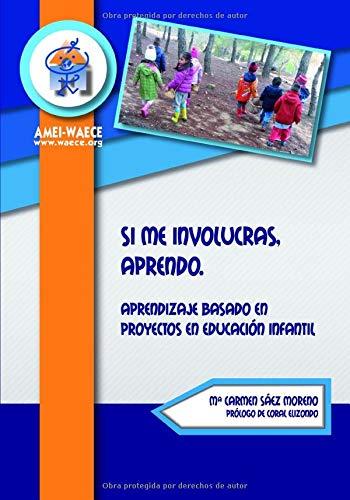 Si me involucras, aprendo: Aprendizaje basado en Proyectos en Educación Infantil (Biblioteca AMEI-WAECE)