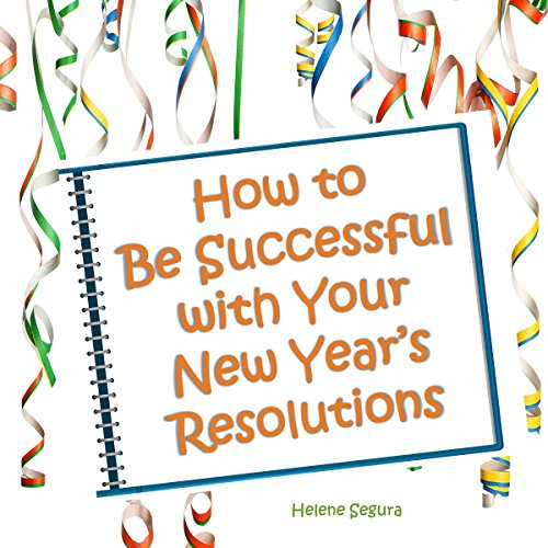 How to Be Successful with Your New Year's Resolutions audiobook cover art