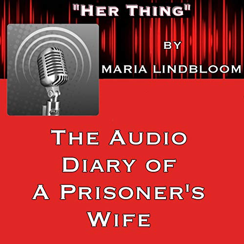 """""""HER THING"""" - Diary of a Prisoner's Wife Podcast By Maria Lindbloom cover art"""