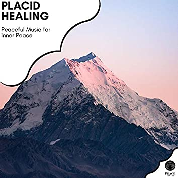 Placid Healing - Peaceful Music For Inner Peace