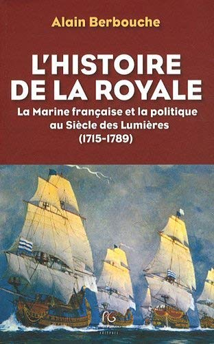 L'histoire de la Royale : La Marine française et la politique au Siècle des Lumières (1715-1789)