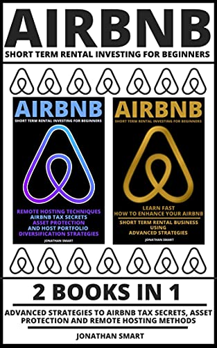 Airbnb Short Term Rental Investing For Beginners: Advanced Strategies To Airbnb Tax Secrets, Asset Protection And Remote Hosting Methods 2 Books In 1 (English Edition)