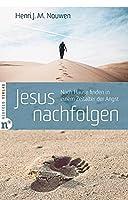 Jesus nachfolgen: Nach Hause finden in einem Zeitalter der Angst
