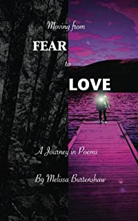 Moving from Fear to Love: Selected poems by Melissa Burtenshaw