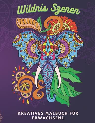Wildnis Szenen - Kreatives Malbuch für Erwachsene: Tiere mit Anti-Stress-Mustern (Mandalas, Zentangles), Color the Wild, Tiere aus Wald Dschungel ... & bestes Malbuch-Geschenk für Tierliebhaber