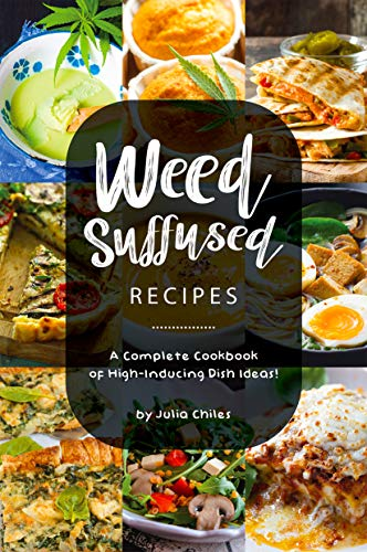 Weed-Suffused Recipes: A Complete Cookbook of High-Inducing Dish Ideas! (English Edition)