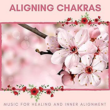 Aligning Chakras - Music For Healing And Inner Alignment
