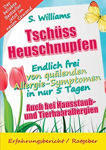 Tschüss Heuschnupfen - Endlich frei von quälenden Allergie-Symptomen in nur 5 Tagen: Auch bei Hausstaub- und Tierhaarallergien (Ohne Medikamente & sonstige Mittel)