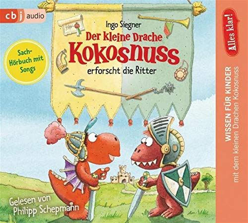 Alles klar! Der kleine Drache Kokosnuss erforscht die Ritter (Drache-Kokosnuss-Sachbuchreihe, Band 5)