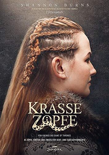 Krasse Zöpfe: Von Vikings bis Game of Thrones: 45 Zöpfe, Knoten und Twists für Scifi- und Fantasyverrückte