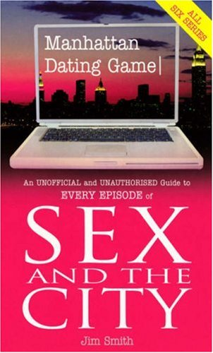 Manhattan Dating Game, Film Tie-In: An Unofficial and Unauthorised Guide to Every Episode of Sex and the City.