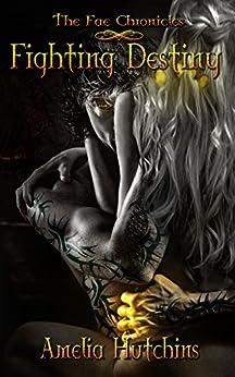 Fighting Destiny (The Fae Chronicles Book 1) by [Amelia Hutchins, Chelsea Vera, Gina Tobin]