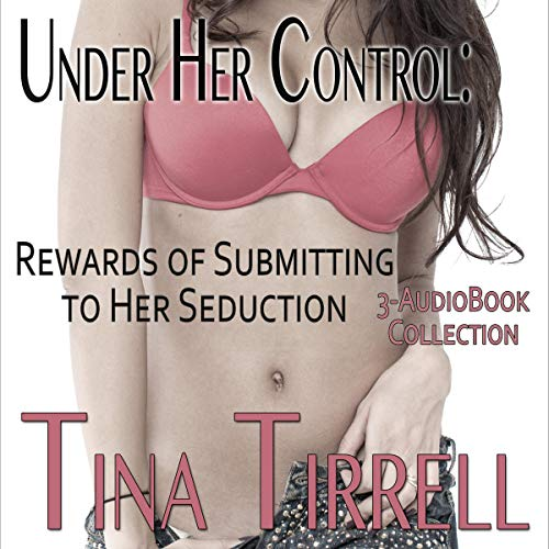 Under Her Control: Rewards of Submitting to Her Seduction audiobook cover art