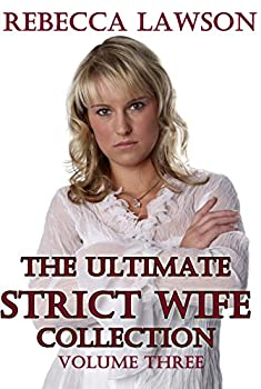 The Ultimate Strict Wife Collection  Volume Three