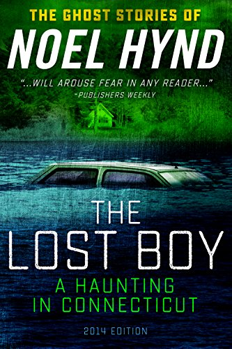 The Lost Boy: A Haunting in Connecticut. (The Ghost Stories of Noel Hynd, Number 5)