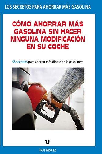 Comó Ahorrar Más Gasolina Sin Hacer Ninguna Modificación En Su Coche: Conduce y Ahorra Gasolina: Consejos practicos para un ahorro de gasolina y buena actitud ante el volante.
