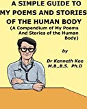 A Simple Guide to My Poems and Stories of the Human Body (A Compendium of My Poems and Stories of the Human Body) (A Simple Guide to Medical Conditions)