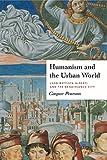 Humanism and the Urban World: Leon Battista Alberti and the Renaissance City