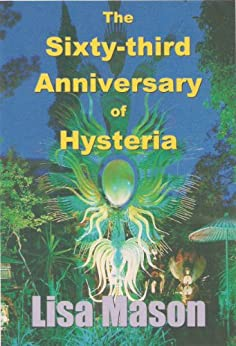 The Sixty-third Anniversary of Hysteria by [Lisa Mason]