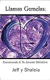 Llamas Gemelas: Encontrando A Tu Amante Definitivo