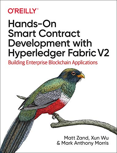Hands-On Smart Contract Development with Hyperledger Fabric V2: Building Enterprise Blockchain Applications