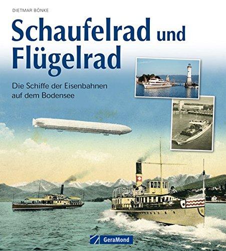 Schaufelrad und Flügelrad: Die Schifffahrt der Eisenbahn auf dem Bodensee